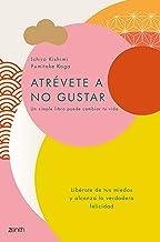Atrévete a no gustar: Libérate de tus miedos y alcanza la verdadera felicidad (Spanish Edition)