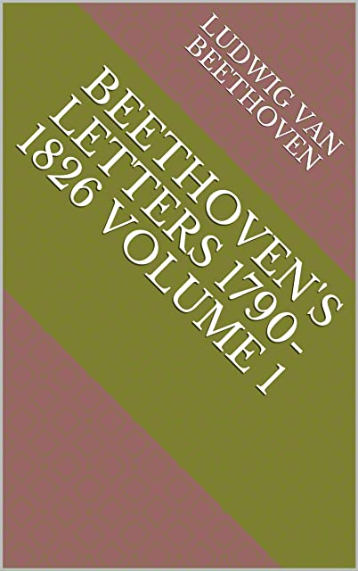 Beethovens Letters 1790-1826 Volume 1 (English Edition)