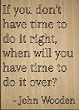 Mundus Souvenirs If You Don't Have time to do it Right. Quote by John Wooden, Laser Engraved on Wooden Plaque - Size: 8