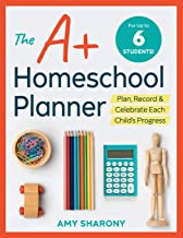 The A+ Homeschool Planner: Plan, Record, and Celebrate Each Child's Progress PDF