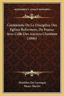 Conformite De La Discipline Des Eglises Reformees, De France Avec Celle Des Anciens Chretiens (1846)