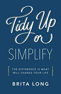Tidy Up or Simplify: The Difference Is What Will Change Your Life