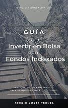GUÍA para Invertir en Bolsa con Fondos Indexados: La mejor manera de invertir para asegurarte un Futuro mejor