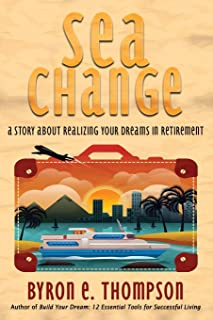 Sea Change: A Story About Realizing Your Dreams in Retirement
