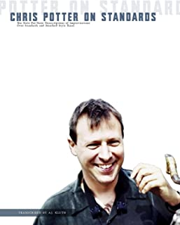 Chris Potter on Standards: Ten Note-for-note Transcriptions of Improvisations on Standard and Standard-Style Tunes 2nd Edition