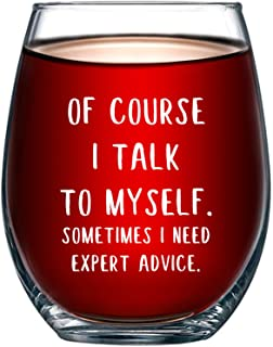 Of Course I Talk To Myself. Sometimes I Need Expert Advice Funny Wine Glass 15oz – Perfect Gag Gift Idea for Her, Mom, Wife, Girlfriend, Coworker - Birthday Gifts for Men or Women - Evening Mug