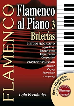 Flamenco Al Piano 3 - Bulerias Progressive Method: Learning, Playing, Improvising, Composing