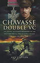 Chavasse, Double VC: The Highly Acclaimed Biography of the Only Man to Win Two Victoria Crosses During the Great War (Engl...