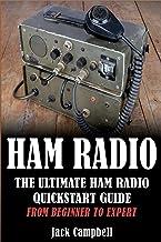Ham Radio: The Ultimate Ham Radio Quickstart Guide - From Beginner to Expert (Ham Radio, Survival, Communication)