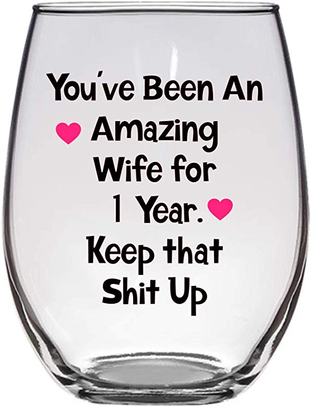 You Ve Been An Amazing Wife For 1 Year Keep That Shit Up Wine Glass 21 Oz Anniversary Wine Glass 1st Anniversary Gift Funny Anniversary Gift
