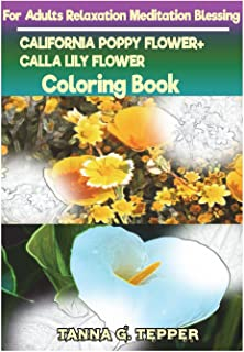 CALIFORNIA POPPY FLOWER+CALLA LILY FLOWER  Coloring book for Adults Relaxation: Sketch coloringbook  Grayscale Pictures