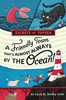 A Friendly Town That's Almost Always by the Ocean! (Secrets of Topsea, Book 1)