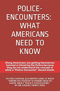 Police-Encounters: WHAT AMERICANS NEED TO KNOW: an EDUCATIONAL, INFORMATIVE, and in-depth look at what American Citizens &...