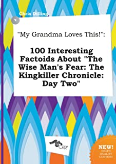 My Grandma Loves This!: 100 Interesting Factoids about the Wise Man's Fear: The Kingkiller Chronicle: Day Two