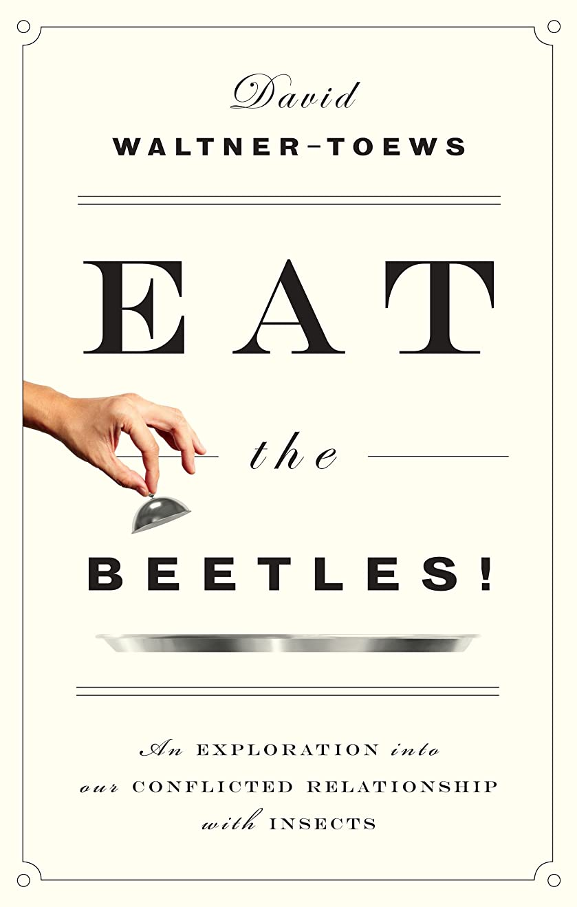 振る舞うフィッティング通知するEat the Beetles!: An Exploration into Our Conflicted Relationship with Insects (English Edition)