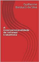 A inconvencionalidade da reforma trabalhista (Portuguese Edition)