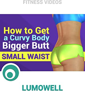 How to get Curvy Body - Bigger Butt Small Waist
