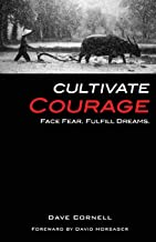 Cultivate Courage: Face Fear. Fulfill Dreams.