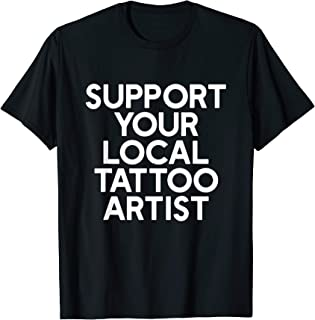 Support Your Local Tattoo Artist T-shirt Funny