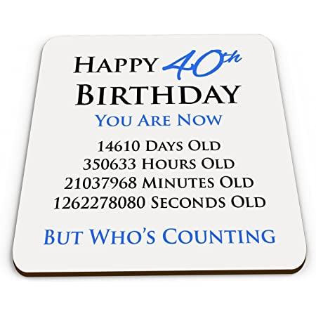 Happy 40th Birthday You are Now Days Hours Minutes Seconds Old Novelty Glossy Mug Coaster - Blue