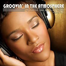 Groovin' in the Atmosphere, Vol. 2 (The Lounge, R&B & Chillout Series)