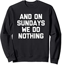 And On Sundays We Do Nothing T-Shirt funny saying sarcastic Sweatshirt
