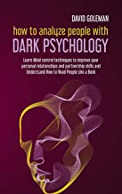 How to Analyze People with Dark Psychology: Learn Mind Control Techniques to Improve Your Personal Relationships and Partn...