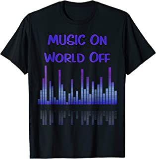 Music On World Off Equalizer DJ Funny Cool Quotes Shirt Gift