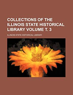 Collections of the Illinois State Historical Library Volume . 3