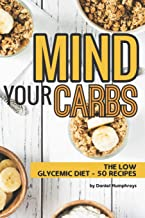 Mind Your Carbs: The Low Glycemic Diet - 50 Recipes