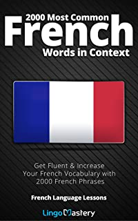 2000 Most Common French Words in Context: Get Fluent & Increase Your French Vocabulary with 2000 French Phrases (French Language Lessons) (French Edition)