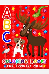 ABC Coloring Books for Toddlers No.68: abc pre k workbook, KIDS 2-4, abc book, abc kids, abc preschool workbook, Alphabet coloring books, Coloring ... 2-4 years, Animal coloring books for toddlers Paperback