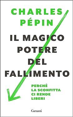 Il magico potere del fallimento: Perché la sconfitta ci rende liberi (Italian Edition)