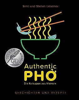 Authentic Pho: Die Kult-Suppe aus Vietnam - Geschichten und