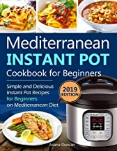 Mediterranean Instant Pot Cookbook 2019: Simple and Delicious Instant Pot Recipes For Beginners on Mediterranean Diet