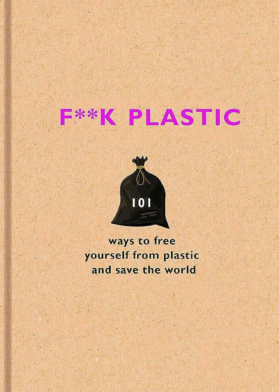 資金革新超高層ビルF**k Plastic: 101 ways to free yourself from plastic and save the world