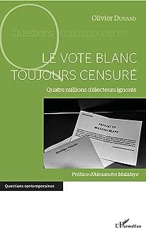vote blanc toujours censuré (Le): Quatre millions d'électeurs ignorés (French Edition)
