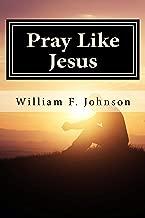 Pray Like Jesus (The Ministry of Jesus Book 1)