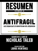 Resumen Extendido De Antifragil: Las Cosas Que se Benefician Del Desorden – Basado En El Libro De Nassim Nicholas Taleb (Spanish Edition)