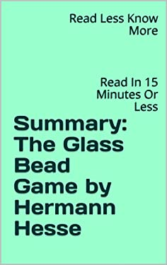 Summary: The Glass Bead Game by Hermann Hesse: Read In 15 Minutes Or Less
