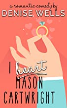 I Heart Mason Cartwright: A Romantic Comedy