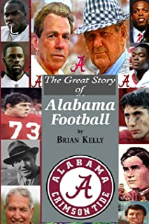 The Great Story of Alabama Football: From the first college football game to Alabama's last TD under coach Nick Saban