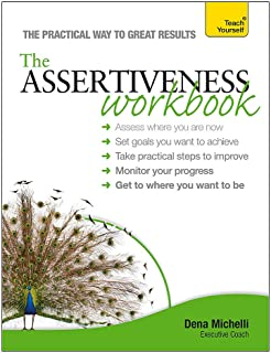 Assertiveness Workbook: A practical guide to developing confidence and greater self-esteem