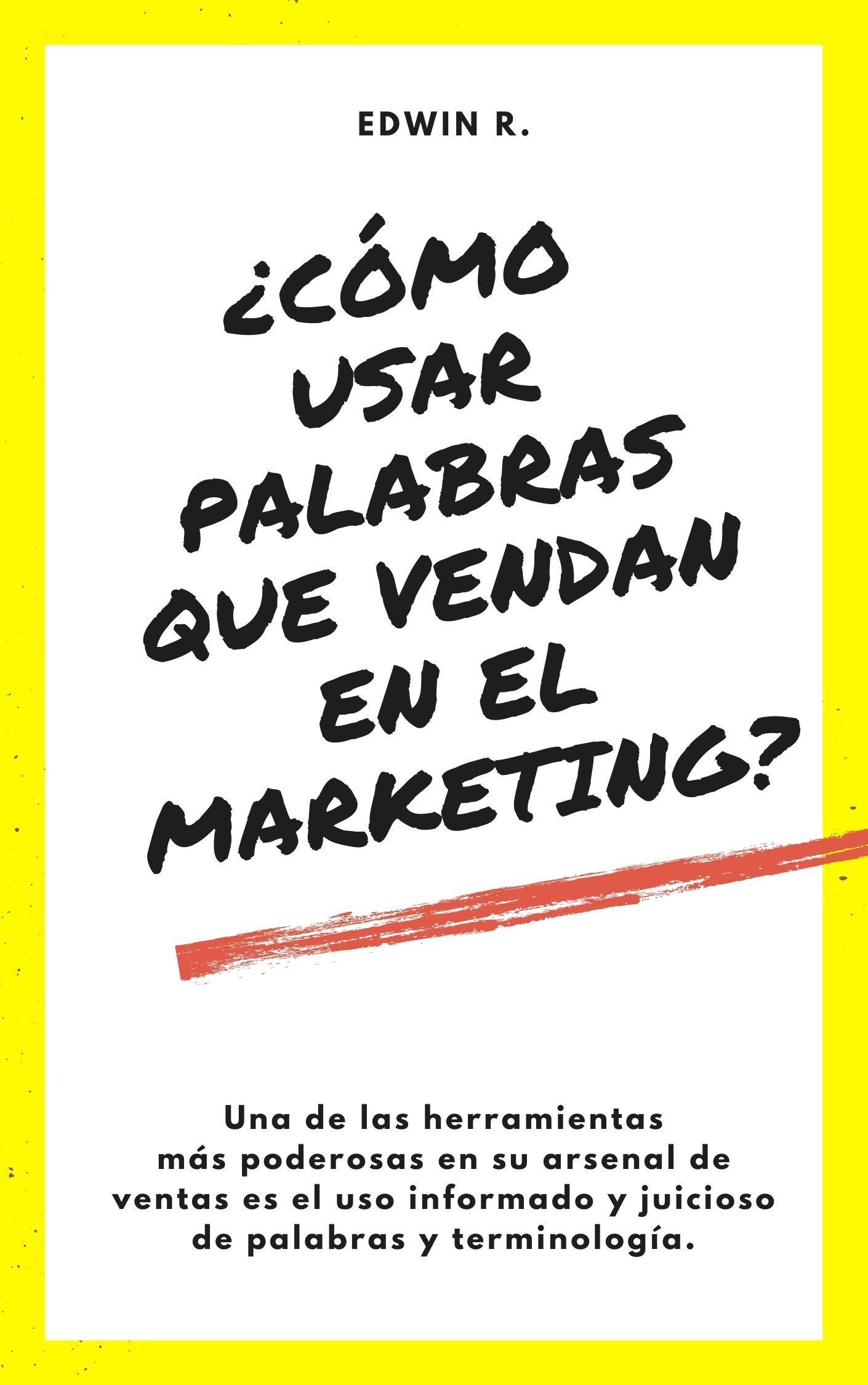 Cómo usar LAS MEJORES PALABRAS para hacer un buen MARKETING: ¿CÓMO USAR PALABRAS QUE VENDAN EN EL MARKETING? (Spanish Edition)