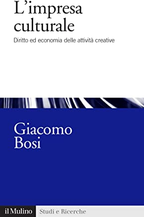 Limpresa culturale: Diritto ed economia delle attività creative (Studi e ricerche Vol. 720)
