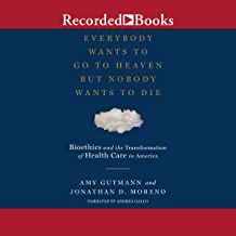 Everybody Wants to Go to Heaven But Nobody Wants to Die: Bioethics and the Transformation of Health Care in America