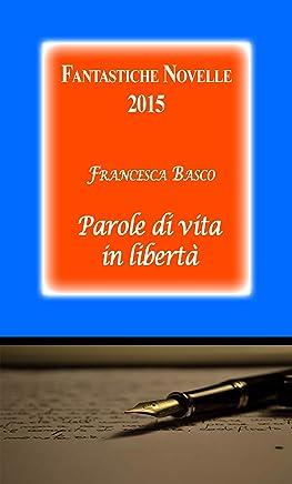 Fantastiche Novelle 2015 (Parole di vita in libertà Vol. 2)