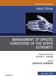 Management of Spastic Conditions of the Upper Extremity, An Issue of Hand Clinics E-Book (The Clinics: Orthopedics)