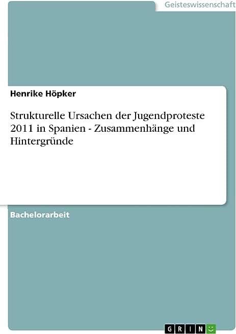Strukturelle Ursachen der Jugendproteste 2011 in Spanien - Zusammenhänge und Hintergründe (German Edition)