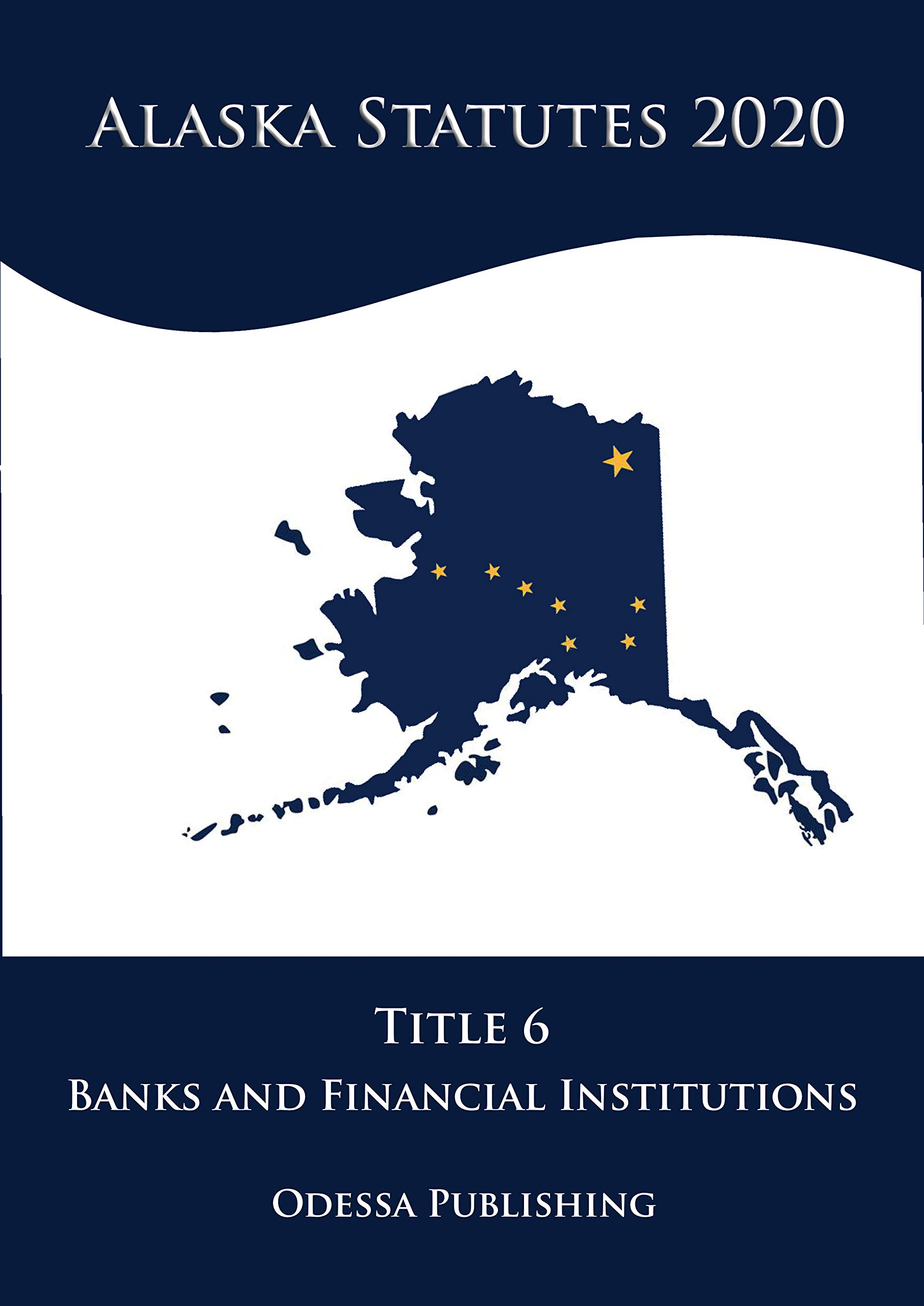 Alaska Statutes 2020 Title 6 Banks and Financial Institutions